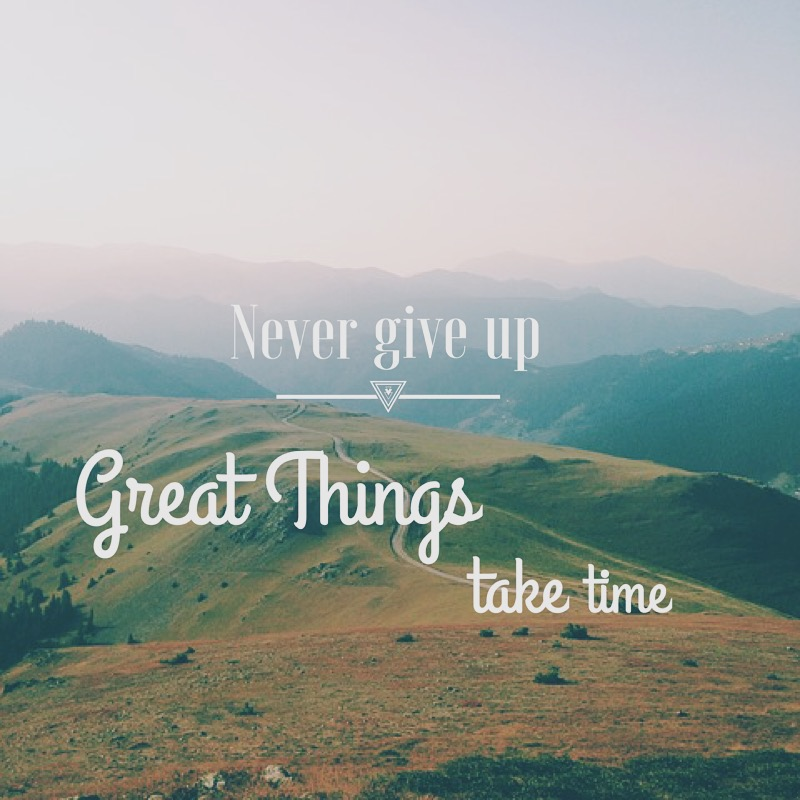 Great things take time